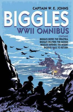 Biggles WWII Collection: Biggles Defies the Swastika, Biggles Delivers the Goods, Biggles Defends the Desert & Biggles Fails to Return