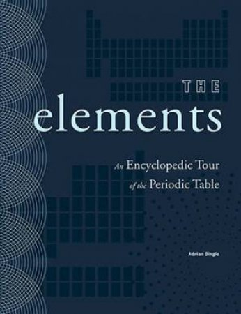 The Elements: An Encyclopedic Tour Of The Periodic Table by Adrian Dingle