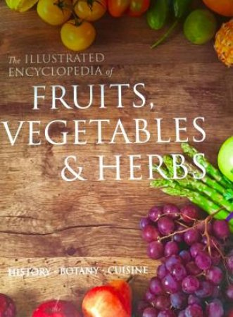 The Illustrated Encyclopedia of Fruits & Vegetables & Herbs