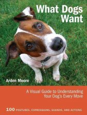 What Dogs Want by Arden Moore