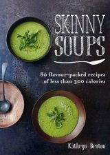 Skinny Soups by Kathryn Bruton