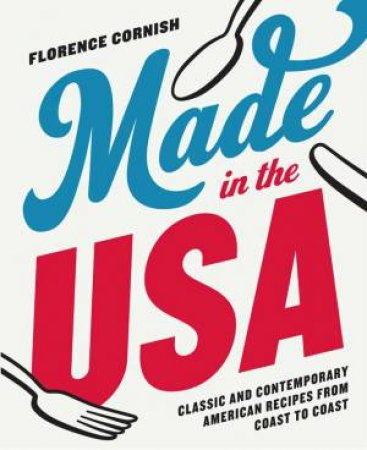 Made In The USA: Classic And Contemporary American Recipes From Coast To Coast