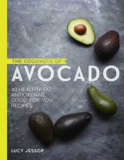 The Goodness Of Avocado: 40 Delicious Health Boosting Recipes by Lucy Jessop