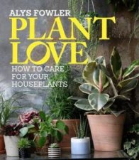 Plant Love How To Choose And Care For Your Houseplants