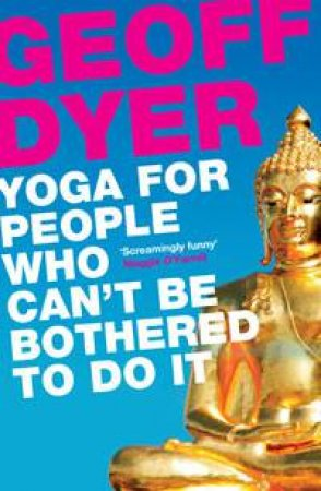 Yoga for People Who Can't Be Bothered to Do It