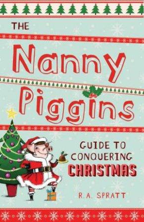 The Nanny Piggins Guide to Conquering Christmas by R. A. Spratt
