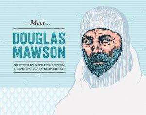 Meet Douglas Mawson by Mike Dumbleton