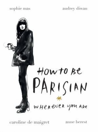 How To Be A Parisian Wherever You Are by Various