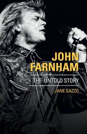 John Farnham: The Untold Story by Jane Gazzo