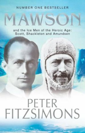 Mawson: And the Ice Men of the Heroic Age Scott, Shackleton and Amundsen