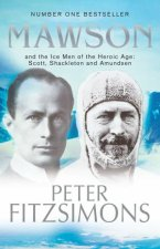 Mawson And the Ice Men of the Heroic Age Scott Shackleton and Amundsen