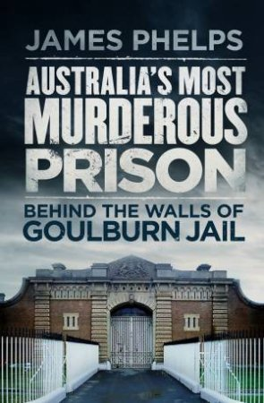 Australia's Most Murderous Prison by James Phelps