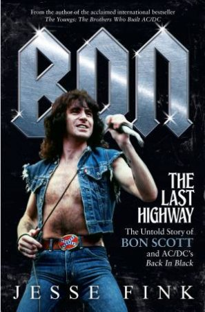 Bon, The Last Highway: The Untold Story Of Bon Scott And AC/DC's Back In Black