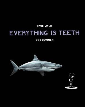Everything Is Teeth by Evie Wyld & Jo Sumner