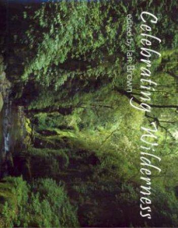 Celebrating Wilderness by Ian Brown