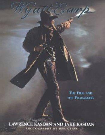 Wyatt Earp: The Film And The Filmmakers by Lawrence Kasdan & Jake Kasdan