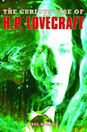 The Curious Case of H.P. Lovecraft by Paul Roland