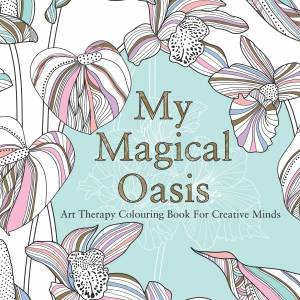 My Magical Oasis Art Therapy Colouring Book For Creative Minds By Eglantine De La Fontaine