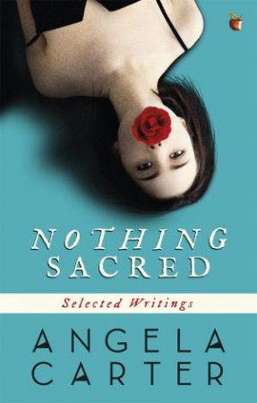 Nothing Sacred: Selected Writings by Angela Carter