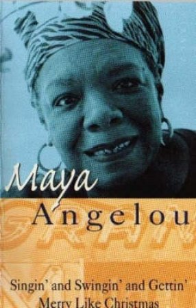 Singin' & Swingin' & Gettin' Merry Like Christmas by Maya Angelou