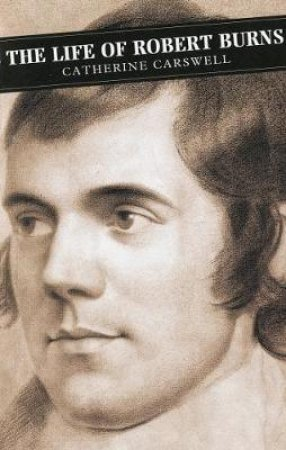 The Life of Robert Burns by Catherine Carswell