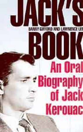 Jack's Book: An Oral Biography Of Jack Kerouac by Barry Gifford  &  Lawrence Lee