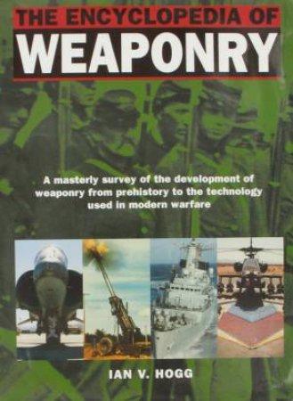 The Encyclopedia Of Weaponry by Ian V Hogg
