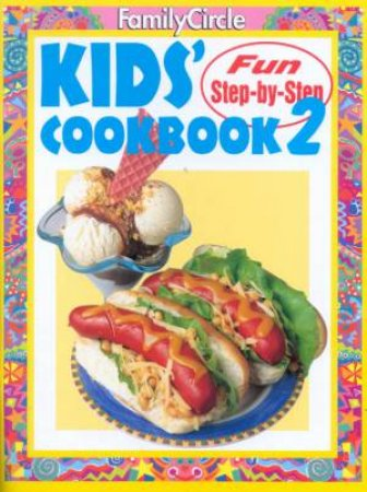 Family Circle Fun Step-By-Step Kids' Cookbook 2 by Various