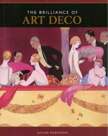 The Brilliance Of Art Deco by Julian Robinson