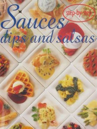 Step-by-Step: Sauces, Dips and Salsas by Various