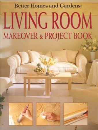 Better Homes And Gardens: Living Room Makeover & Project Book by Salli Brand