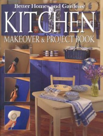 Better Homes And Gardens: Kitchen Makeover & Project Book by Catherine Cumming