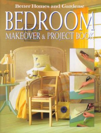 Better Homes and Gardens: Bedroom Makeover & Project Book by Frances Halliday