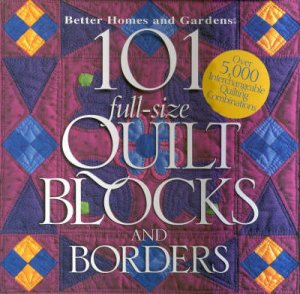 Better Homes And Gardens: 101 Full-Size Quilt Blocks by Various