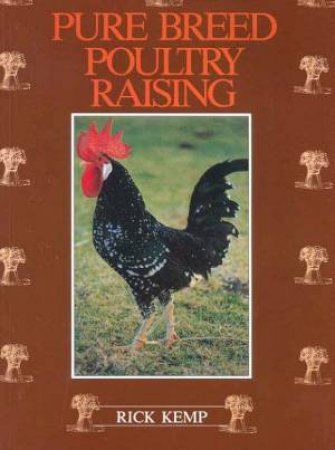 Pure Breed Poultry Raising by Rick Kemp