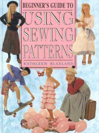Beginner's Guide To Using Sewing Patterns by Kathleen Blaxland
