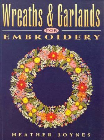Wreaths & Garlands For Embroidery by Heather Joynes