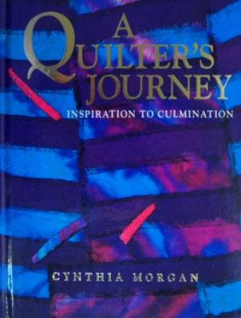 A Quilter's Journey by Cynthia Morgan