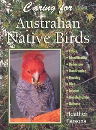 Caring For Australian Native Birds by Heather Parsons