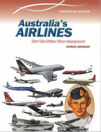 Linking The Nation: Australia's Aviation by Samuel Brimson