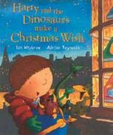 Harry And The Dinosaurs Make A Christmas Wish by Ian Whybrow