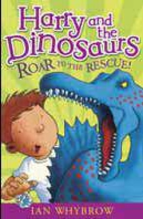 Harry and the Dinosaurs Roar to the Rescue by Ian Whybrow