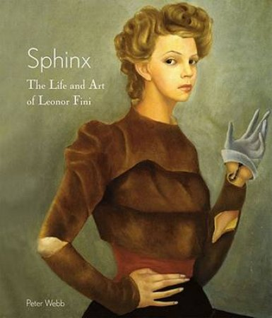 Sphinx: The Life and Art of Leonor Fini by Peter Webb