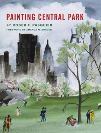 Painting Central Park: Roger Pasquier by Amanda Burden