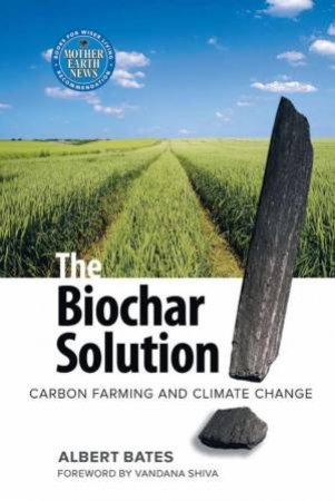Biochar Solution by Albert K. Bates