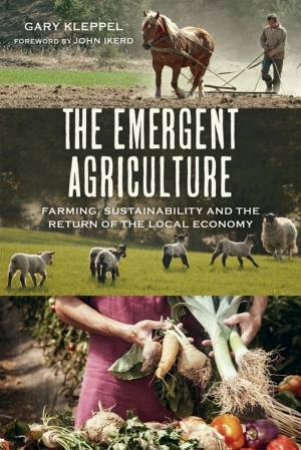 The Emergent Agriculture by Gary Kleppel