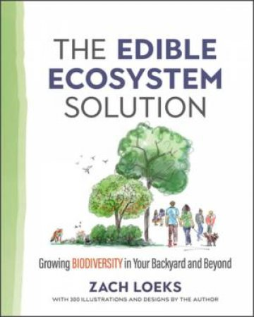 The Edible Ecosystem Solution by Zach Loeks