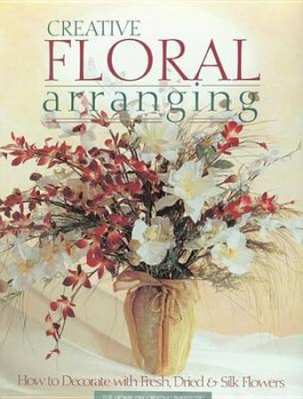 Creative Floral Arranging by Not Available