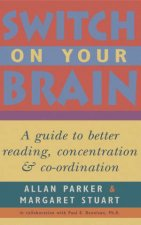 Switch On Your Brain A Guide To Better Reading Concentration And Coordination