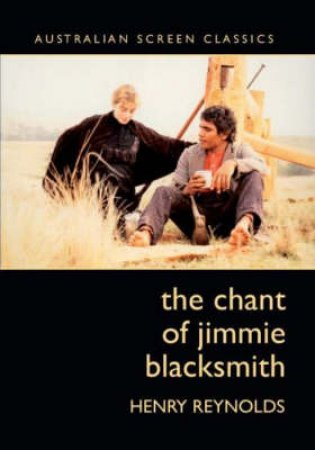 The Chant of Jimmie Blacksmith by Henry Reynolds